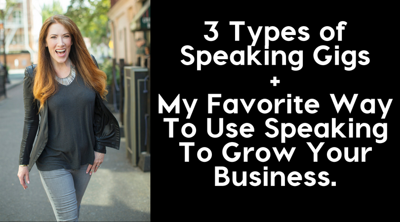 3 types of speaking gigs and my fav way tp use speaking to grow your business