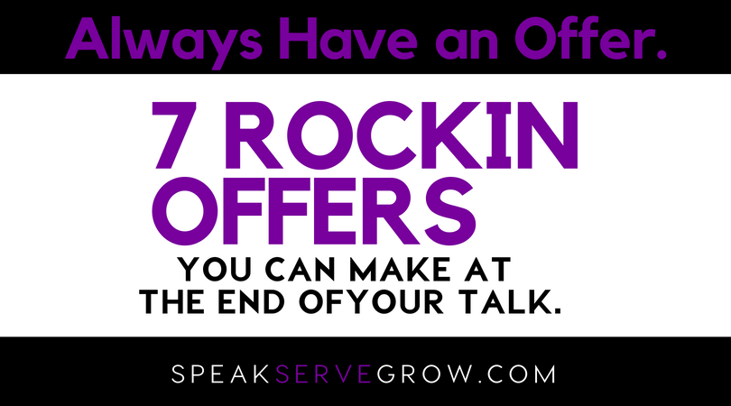 Always Have an Offer: Here's 7 Different Offers You Can Make At The End Of Your Talk or Webinar