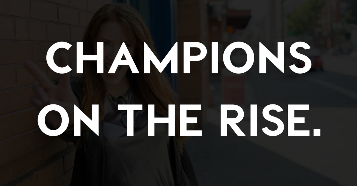 You are a Champion On The Rise